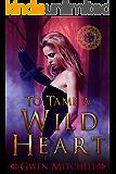 To Tame A Wild Heart: A Zyne Witch Urban Fantasy Romance (Zyne Legacy Romance Book 1)