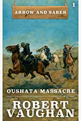 Oushata Massacre: Arrow and Saber Book 1 Kindle Edition