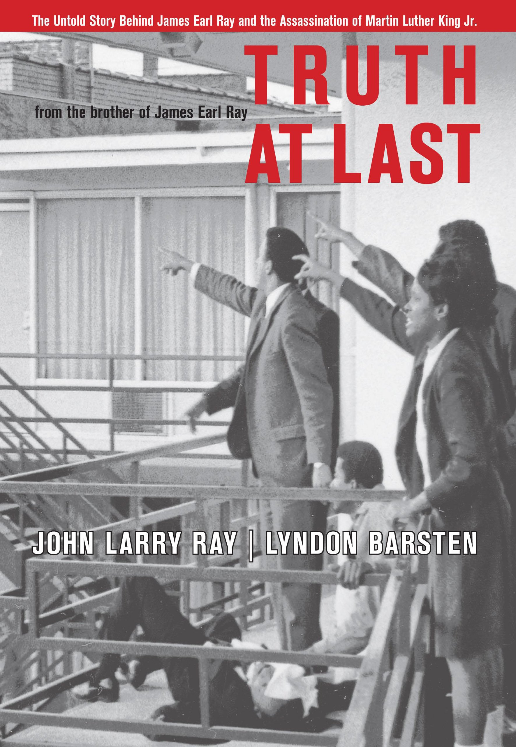 Truth At Last The Untold Story Behind James Earl Ray And The Assassination Of Martin Luther King Jr Ray John Larry Barsten Lyndon 9781599212845 Amazon Com Books