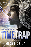 Time Trap: Red Moon science fiction, time travel trilogy book 1 (Red Moon Trilogy)