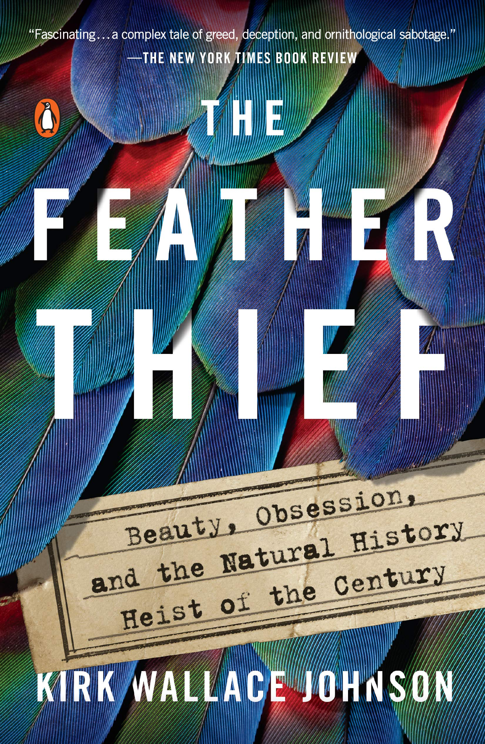 The Feather Thief: Beauty, Obsession, and the Natural History Heist of the Century by Penguin Books