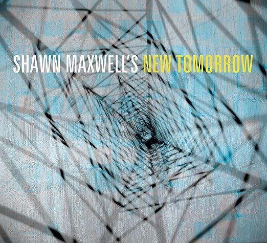 Shawn Maxwell's New Tomorrow