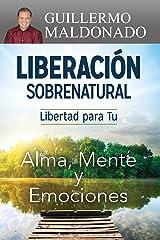 Liberación sobrenatural: Libertad para tu alma, mente y emociones (Spanish Edition) Kindle Edition