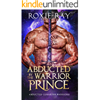 Abducted By The Warrior Prince: A SciFi Alien Romance (Lunarian Warriors Book 1)