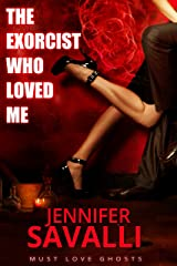 The Exorcist Who Loved Me (Must Love Ghosts Book 2) Kindle Edition