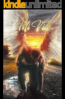 Mi Vida (Arcángeles con alma nº 2) (Spanish Edition)