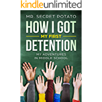 How I Got My First Detention: My Adventures In Middle School (How I Got My Detention Book 1)