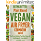 EATING BETTER: Healthy and Delicious Plant Based Vegan Air Fryer Recipes for Vegan Health! Book 1(One pot meals cookbook, vegan diet for beginners, air ... vegan ebook, plant diet) (English Edition)