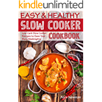 Easy and Healthy Slow Cooker Cookbook: Low-Carb Slow Cooker Recipes to Save Your Busy Weeknights