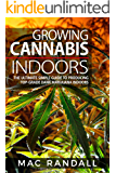 Cannabis: Growing Cannabis Indoors: The Ultimate Simple Guide To Producing Top-Grade Dank Marijuana Indoors (Medical marijuana, Marijuana Cultivation, ... marijuana indoors Book 2) (English Edition)