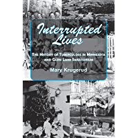 Interrupted Lives: The History of Tuberculosis in Minnesota and Glen Lake Sanitorium