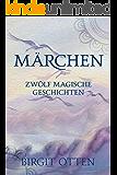 Märchen: Zwölf magische Geschichten