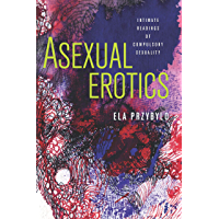 Asexual Erotics: Intimate Readings of Compulsory Sexuality (Abnormalities: Queer/Gender/Embodiment) (English Edition)