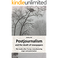 Postjournalism and the death of newspapers. The media after Trump: manufacturing anger and polarization