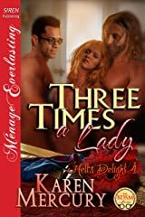 Three Times a Lady [Hell's Delight 4] (Siren Publishing Menage Everlasting) Kindle Edition