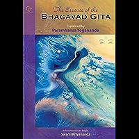 The Essence of the Bhagavad Gita: Explained By Paramhansa Yogananda, As Remembered By His Disciple, Swami Kriyananda…