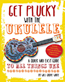 Get Plucky with the Ukulele: How To Play Ukulele in Easy-to-Follow Steps (English Edition)
