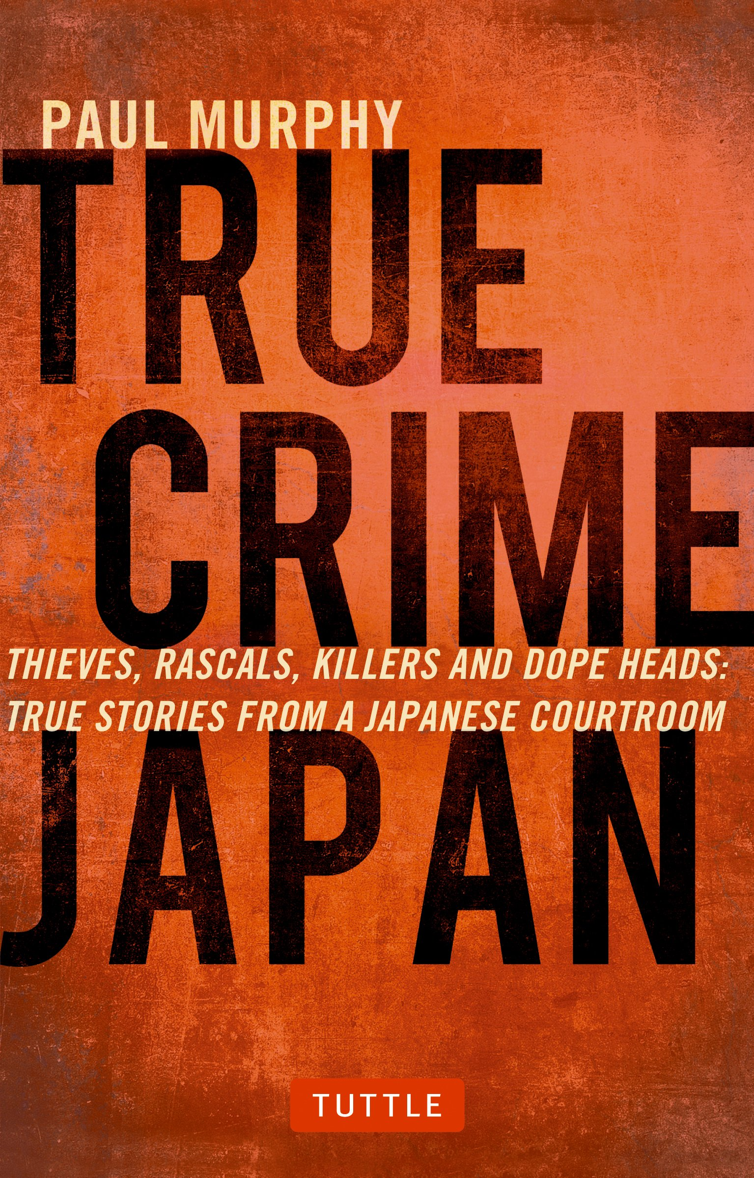 True Crime Japan: Thieves, Rascals, Killers And Dope Heads: True Stories  From A Japanese Courtroom: Paul Murphy: 9784805313428: Amazon: Books