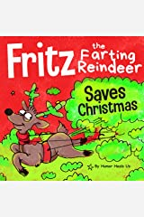 Fritz the Farting Reindeer Saves Christmas: A Story About a Reindeer Who Uses His Farts to Help Santa (Farting Adventures Book 8) Kindle Edition