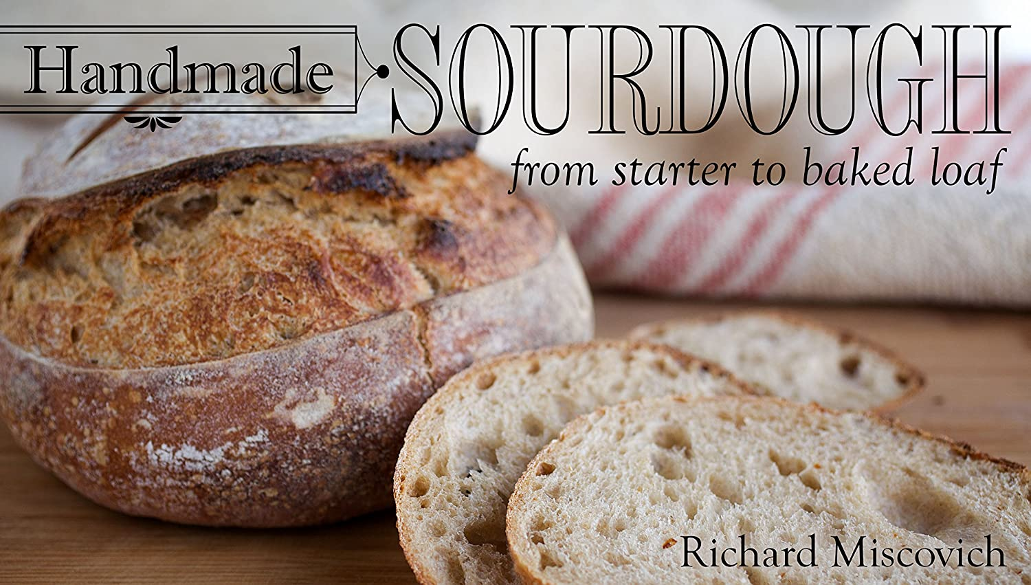Handmade Sourdough: From Starter to Baked Loaf