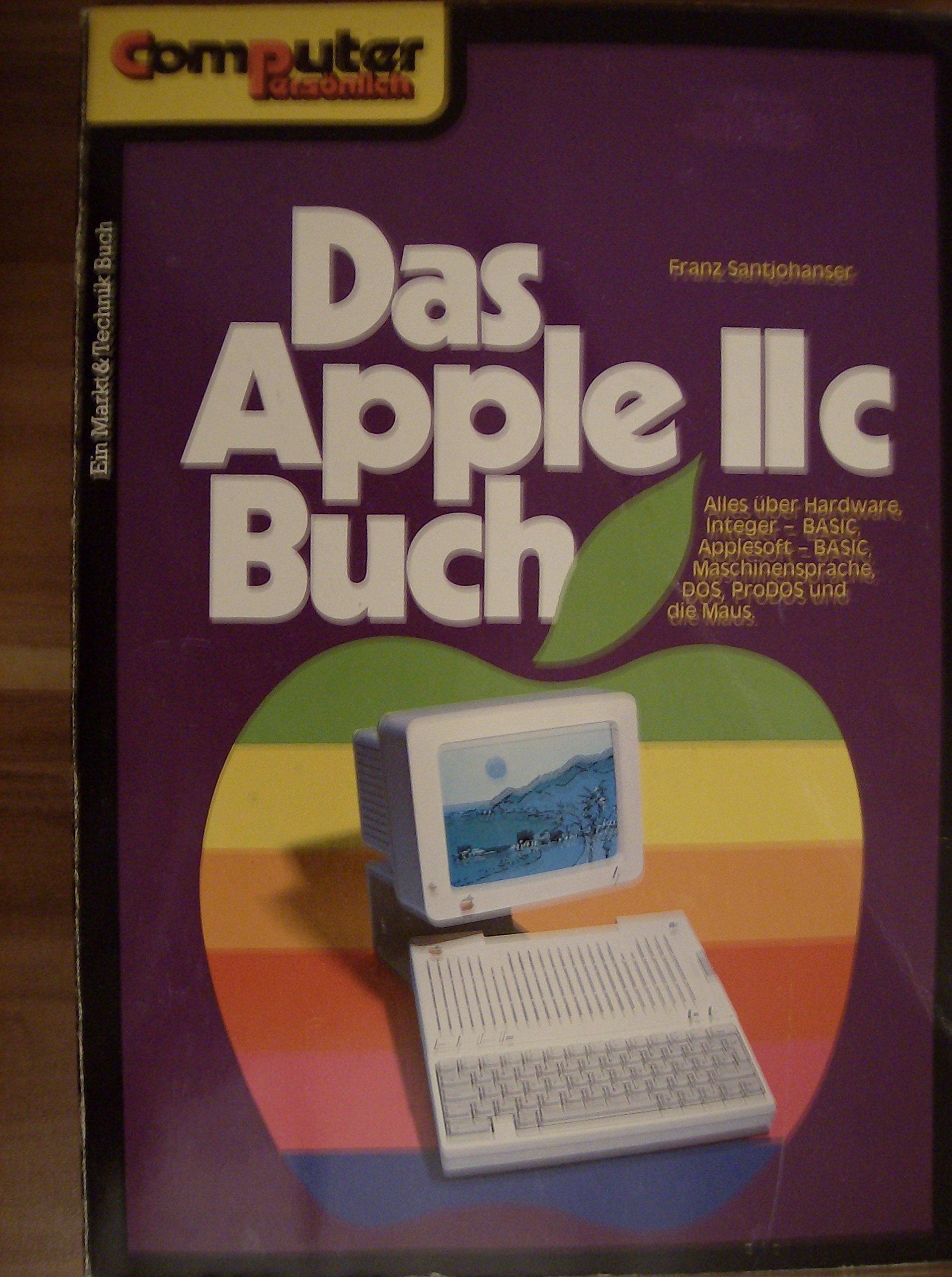 Das Apple IIc Buch. Alles über Hardware, Integer-BASIC, Applesoft ...