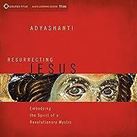 Resurrecting Jesus: Embodying the Spirit of a Revolutionary Mystic