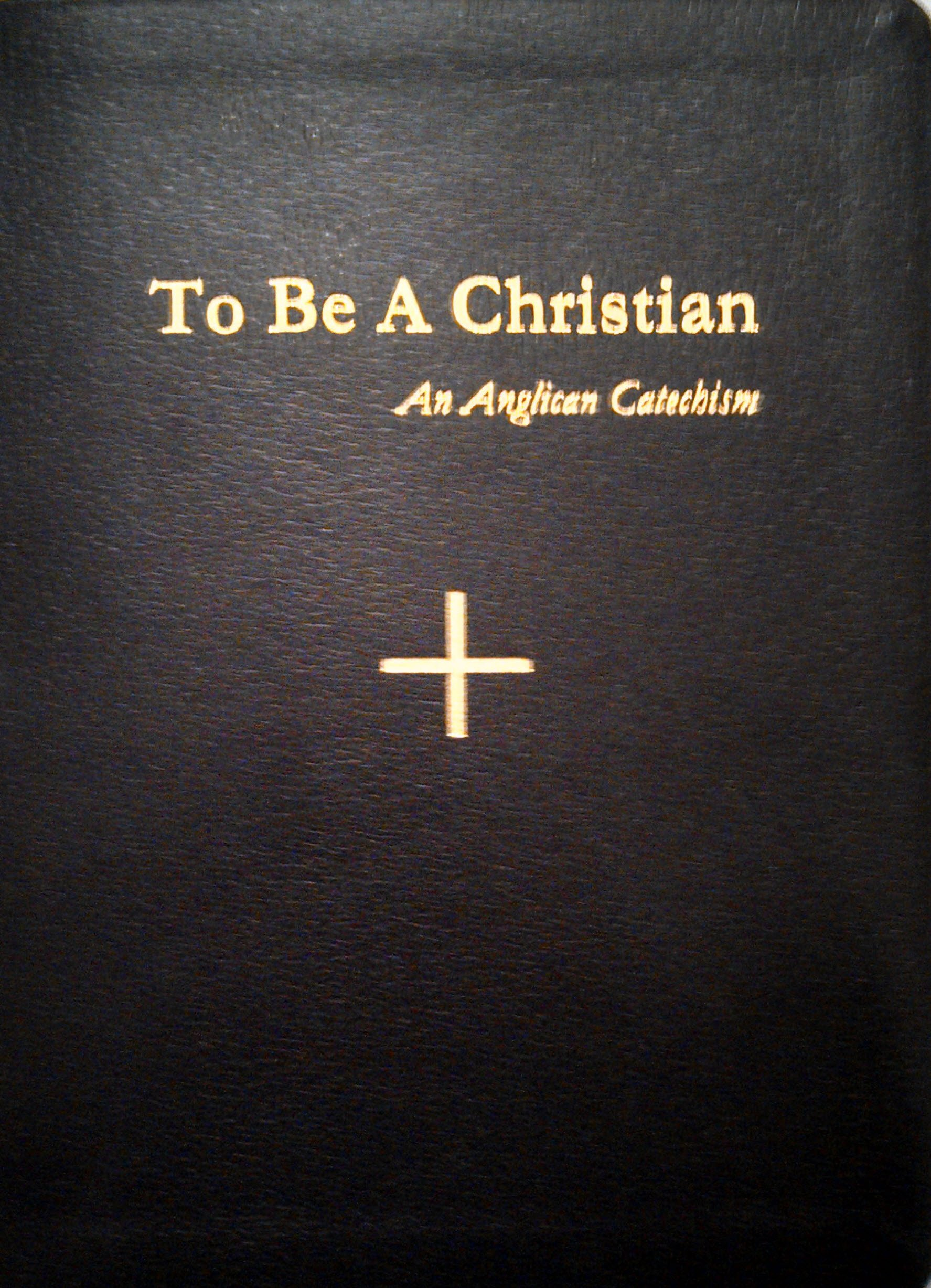 to be a christian an anglican catechism catechesis task force