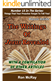 The Writings Of Jesus Revealed: With A Compilation Of Other Articles (Things That Your Preacher Forgot To Tell You! Book…