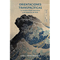 Orientaciones transpacíficas: la modernidad mexicana y el espectro de Asia (North Carolina Studies in the Romance Languages and Literatures nº 316)