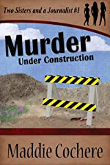 Murder Under Construction (Two Sisters and a Journalist Book 1) Kindle Edition
