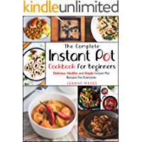 Instant Pot Cookbook: The Complete Instant Pot Cookbook For Beginners | Delicious, Healthy and