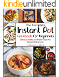 Instant Pot Cookbook: The Complete Instant Pot Cookbook For Beginners   Delicious, Healthy and Simple Instant Pot Recipes For Everyone