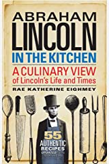 Abraham Lincoln in the Kitchen: A Culinary View of Lincoln's Life and Times Paperback