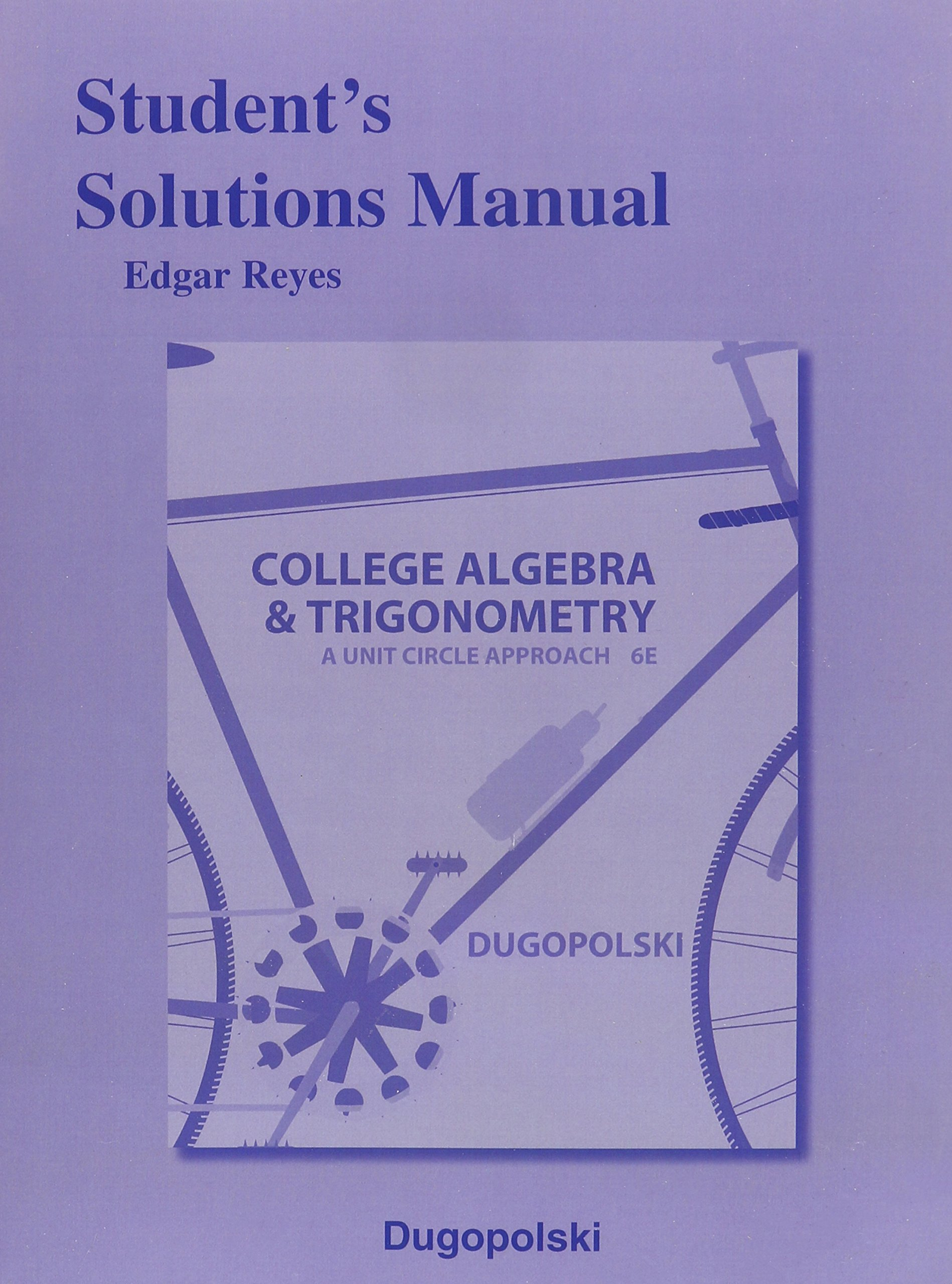 Student's Solutions Manual for College Algebra and Trigonometry: A Unit  Circle Approach: Edgar Reyes: 9780321916532: Books - Amazon.ca