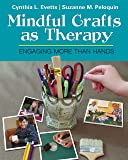 Mindful Crafts as Therapy: Engaging More Than Hands