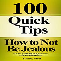 How to Not Be Jealous: Ways to Deal with, Overcome and Stop Relationship Jealousy (Stop Being Insecure and Jealous, Book 1)