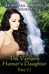 The Vampire Hunter's Daughter: Part VI: Arcadia Falls