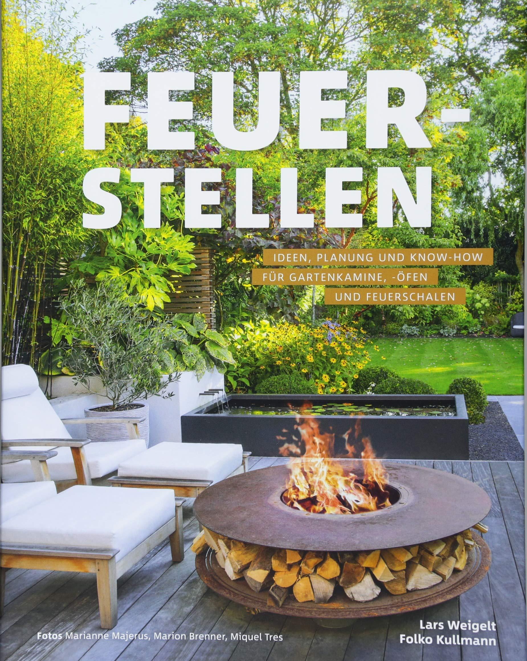 Feuerstellen: Planung Und Know How Für Gartenkamine,  öfen Und Feuerschalen:  Amazon.de: Lars Weigelt, Folko Dr. Kullmann, Marianne Majerus (Fotos), ...