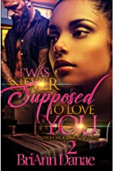 I Was Never Supposed To Love You 2: Meechi & Erica's Story Kindle Edition