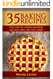 35 Baking Recipes: Easy steps for making appetizing and tasty cakes, pies and cookies