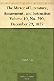 The Mirror of Literature, Amusement, and Instruction Volume 10, No. 290, December 29, 1827 (English Edition)