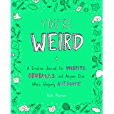 You're Weird: A Creative Journal for Misfits, Oddballs, and Anyone Else Who's Uniquely Awesome (TARCHERPERIGEE)
