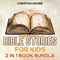 Bible Stories for Kids: 2 in 1 Book Bundle: A Captivating Collection of Storybooks to Teach Children About God's…