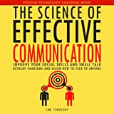 The Science of Effective Communication: Improve Your Social Skills and Small Talk, Develop Charisma and Learn How to Talk to Anyone: Positive Psychology Coaching Series, Volume 15
