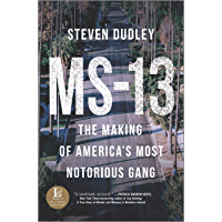 MS-13: The Making of America's Most Notorious Gang