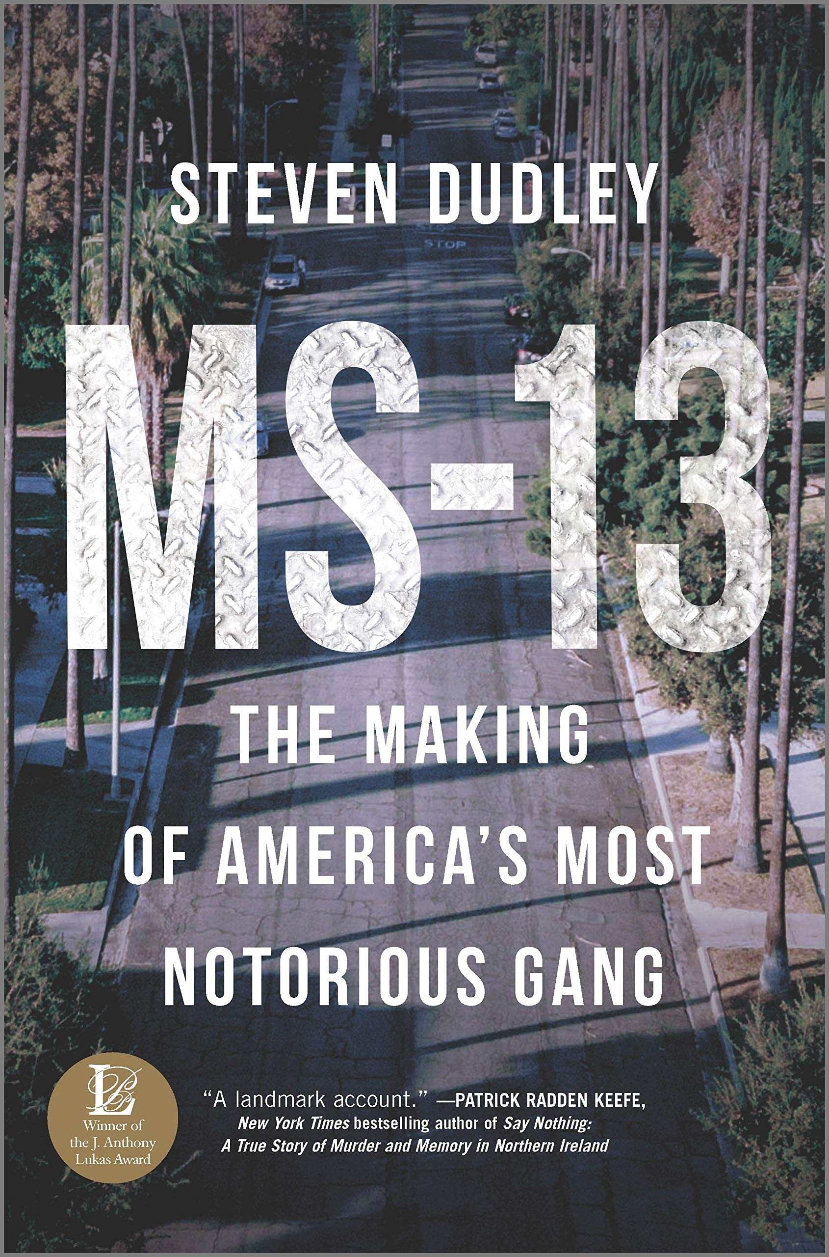 Ms 13 The Making Of America S Most Notorious Gang Dudley Steven 9781335005540 Amazon Com Books