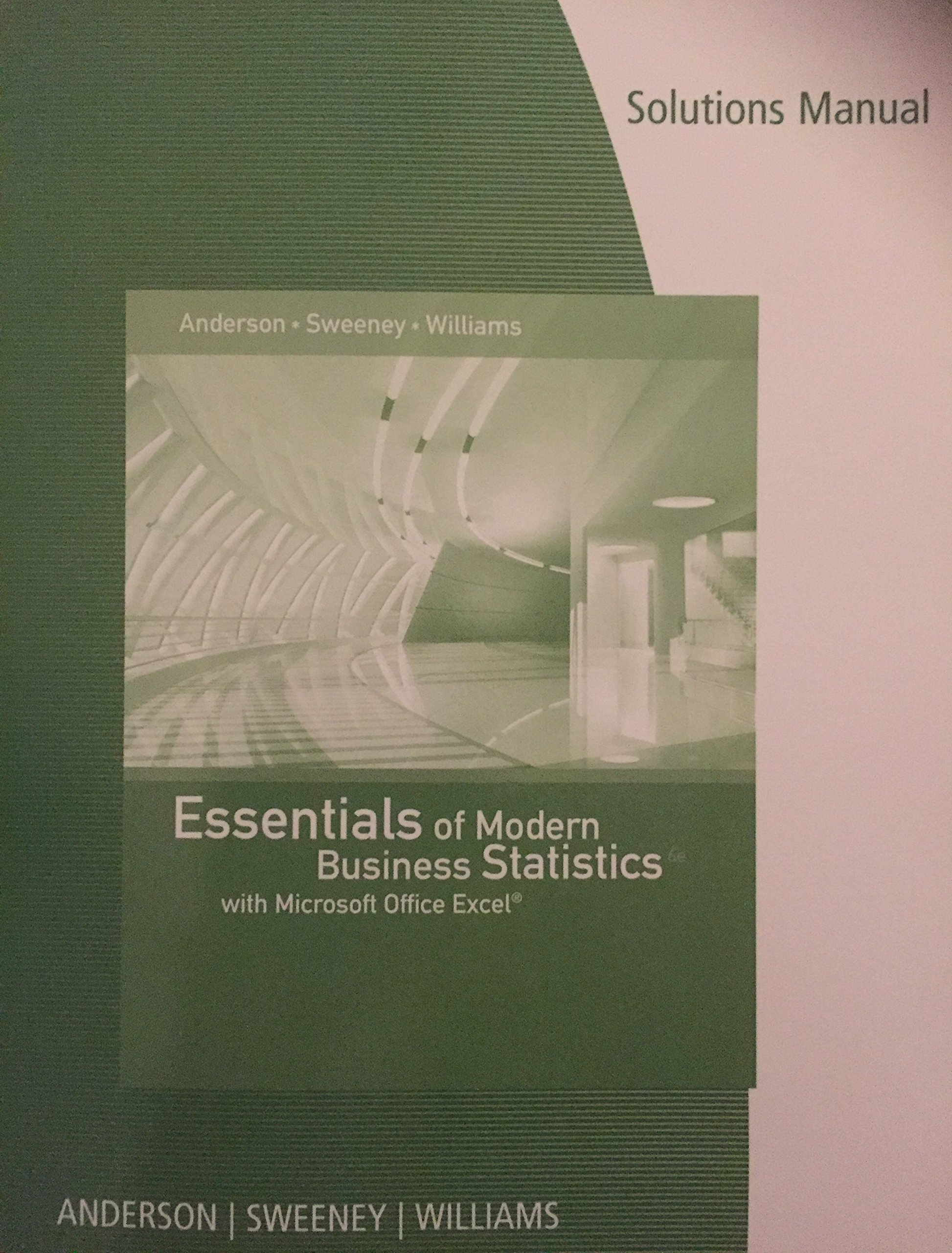 Essentials of Modern Business Statistics with Microsoft Office Excel Solutions  Manual 6th edition 9781305251106: Anderson, Sweeney, Williams: Amazon.com:  ...