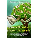 Affirmations: Power Affirmations for Wealth and Success (Positive Affirmations to Reprogram Your Subconscious, Manifest Your