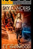 Sky Dancers: A Young Adult Dystopian Adventure (Eternal Apocalypse Book 1)