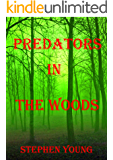 PREDATORS IN THE WOODS. True Stories. Encounters with Creatures of the unknown. (English Edition)